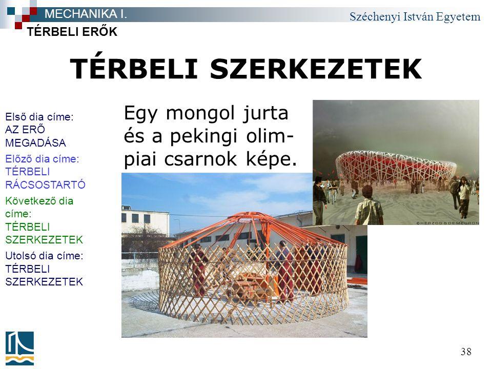 Széchenyi István Egyetem 38 TÉRBELI SZERKEZETEK TÉRBELI ERŐK MECHANIKA I. Egy mongol jurta és a pekingi olim- piai csarnok képe. Első dia címe: AZ ERŐ