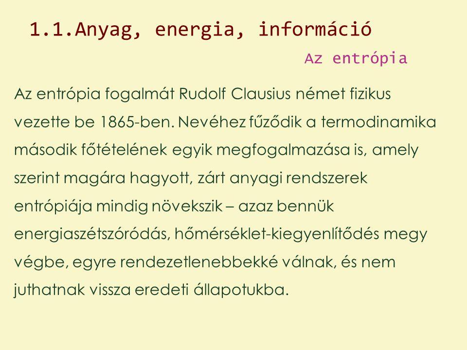 Az entrópia Az entrópia fogalmát Rudolf Clausius német fizikus vezette be 1865-ben. Nevéhez fűződik a termodinamika második főtételének egyik megfogal