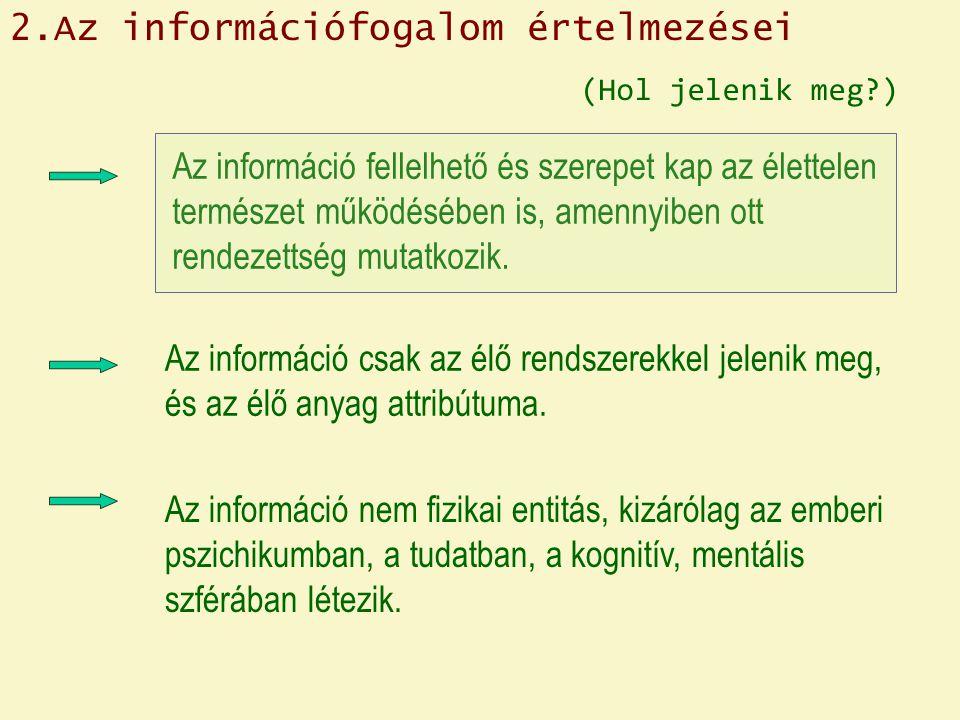 2.Az információfogalom értelmezései Az információ fellelhető és szerepet kap az élettelen természet működésében is, amennyiben ott rendezettség mutatk