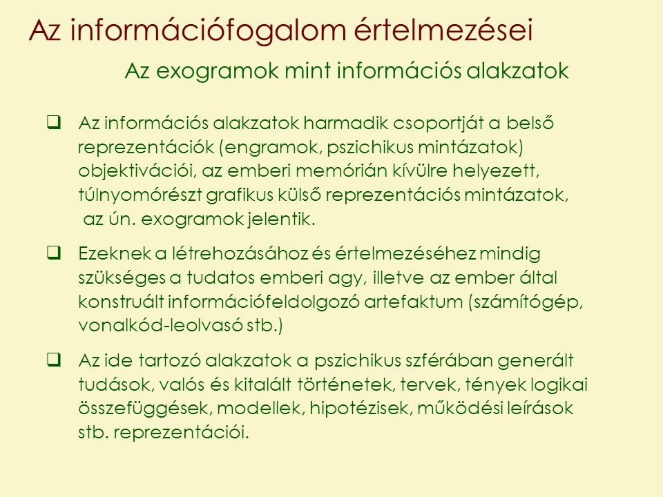 Az információfogalom értelmezései Az exogramok mint információs alakzatok  Az információs alakzatok harmadik csoportját a belső reprezentációk (engra