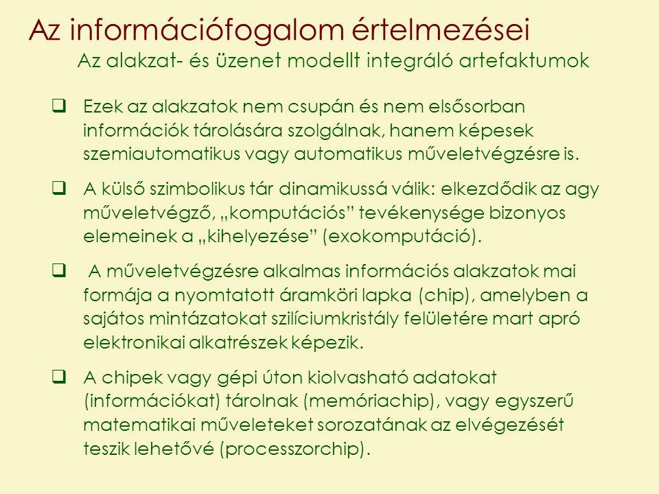 Az információfogalom értelmezései  Ezek az alakzatok nem csupán és nem elsősorban információk tárolására szolgálnak, hanem képesek szemiautomatikus v