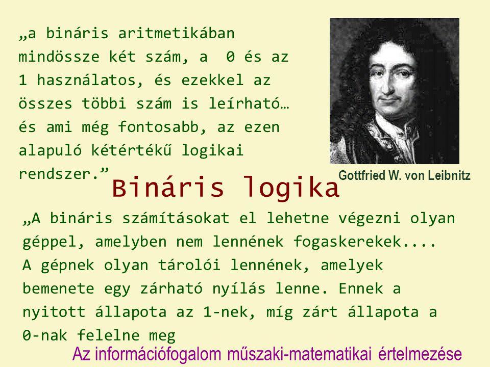 """Gottfried W. von Leibnitz """"a bináris aritmetikában mindössze két szám, a 0 és az 1 használatos, és ezekkel az összes többi szám is leírható… és ami mé"""