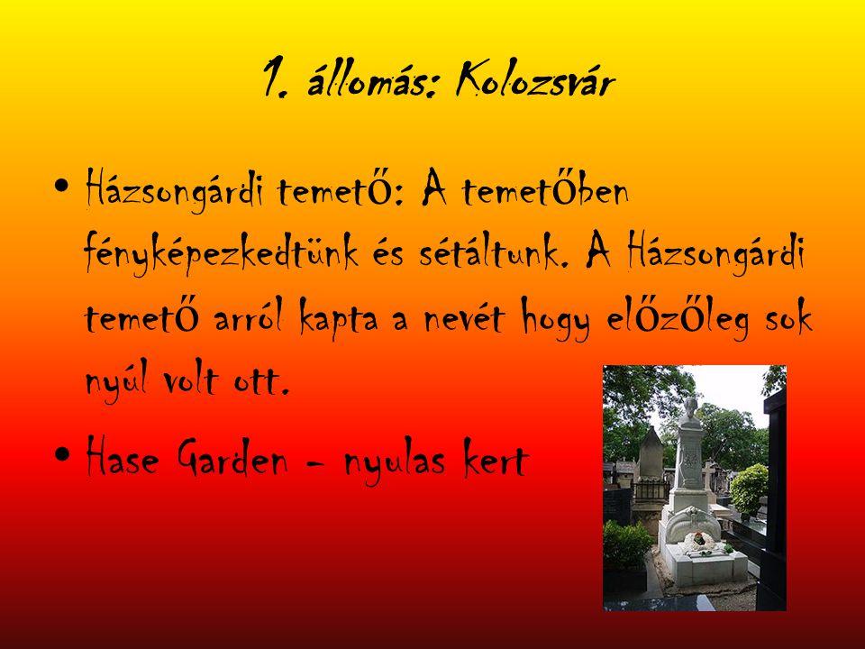 1. állomás: Kolozsvár Házsongárdi temet ő : A temet ő ben fényképezkedtünk és sétáltunk. A Házsongárdi temet ő arról kapta a nevét hogy el ő z ő leg s
