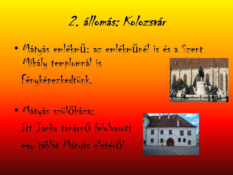 2. állomás: Kolozsvár Mátyás emlékm ű : az emlékm ű nél is és a Szent Mihály templomnál is Fényképezkedtünk. Mátyás szül ő háza: Itt Janka tanárn ő fe
