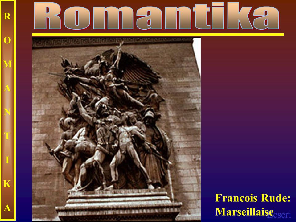 Ecseri ROMANTIKAROMANTIKA Francois Rude: Marseillaise