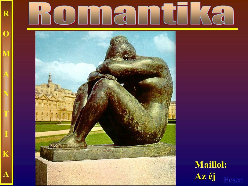 Ecseri ROMANTIKAROMANTIKA Maillol: Az éj