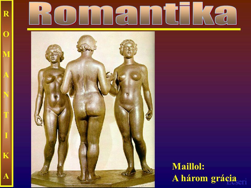 Ecseri ROMANTIKAROMANTIKA Maillol: A három grácia