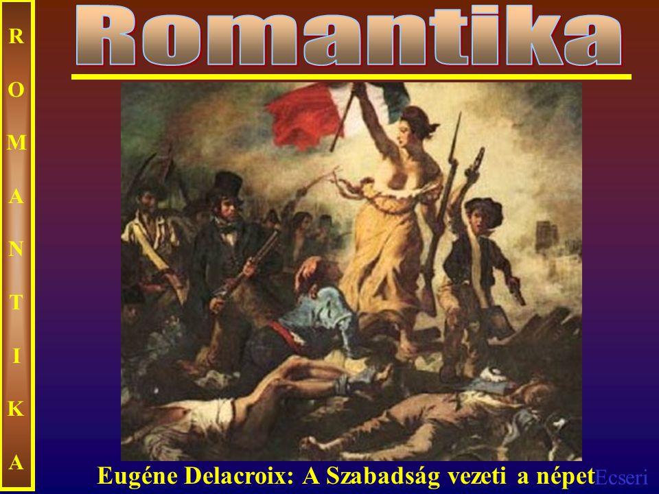Ecseri ROMANTIKAROMANTIKA Eugéne Delacroix: A Szabadság vezeti a népet