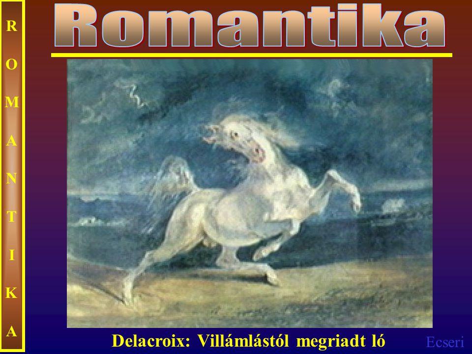 Ecseri ROMANTIKAROMANTIKA Delacroix: Villámlástól megriadt ló