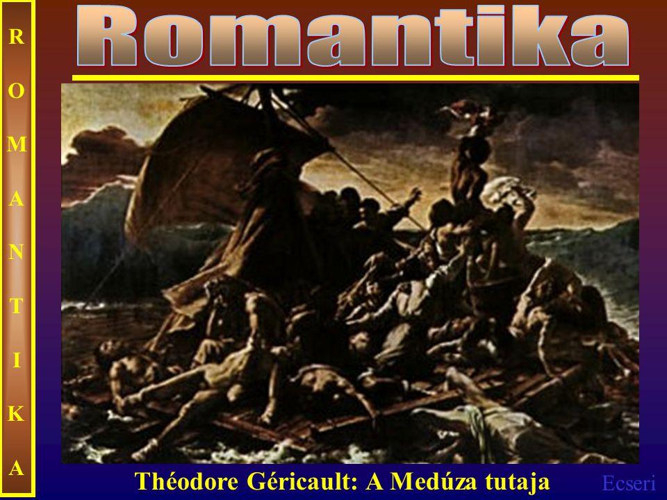 Ecseri ROMANTIKAROMANTIKA Théodore Géricault: A Medúza tutaja