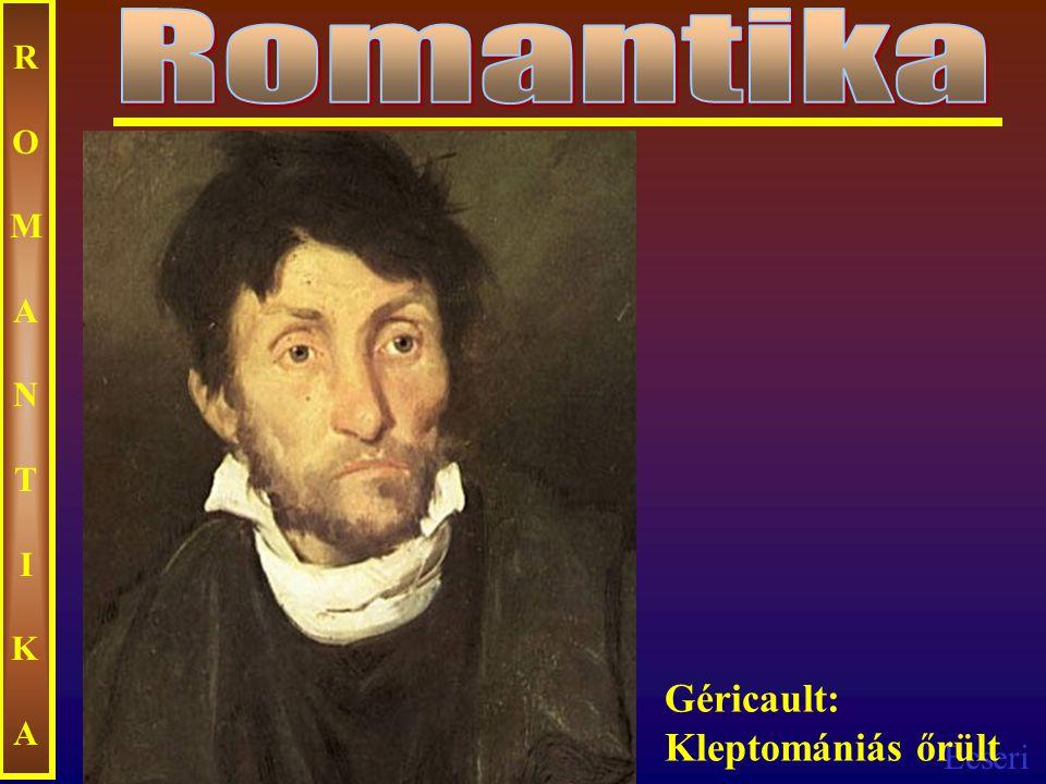 Ecseri ROMANTIKAROMANTIKA Géricault: Kleptomániás őrült