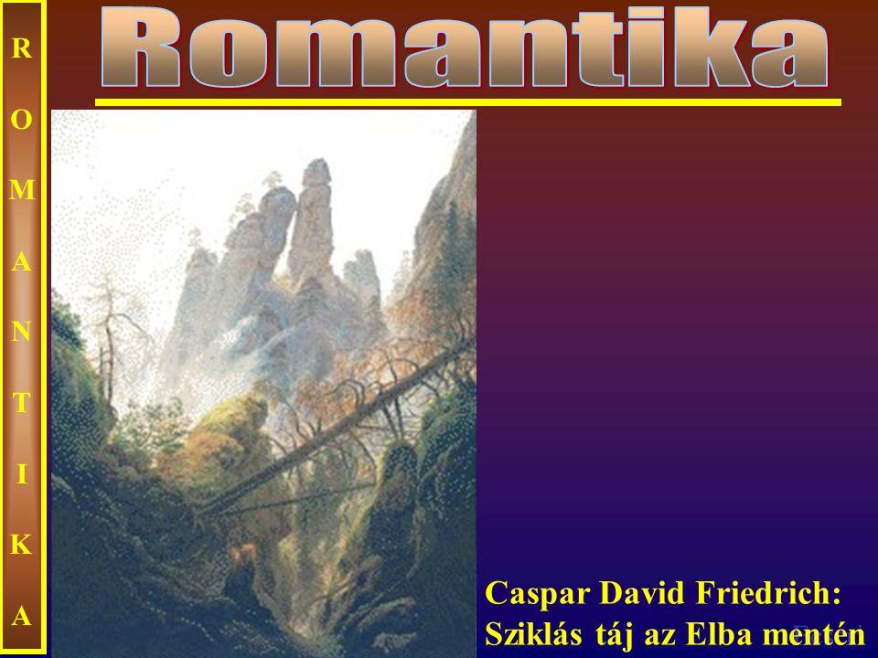 Ecseri ROMANTIKAROMANTIKA Caspar David Friedrich: Sziklás táj az Elba mentén