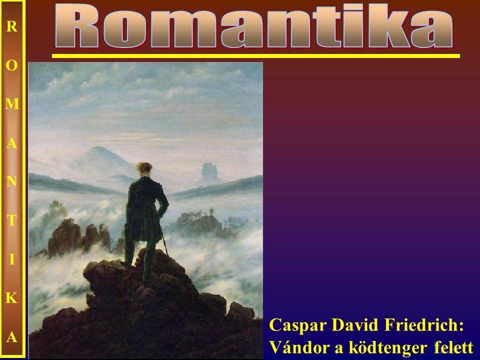 Ecseri ROMANTIKAROMANTIKA Caspar David Friedrich: Vándor a ködtenger felett