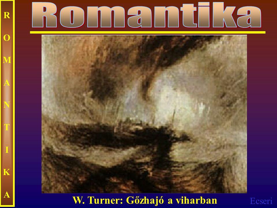 Ecseri ROMANTIKAROMANTIKA W. Turner: Gőzhajó a viharban