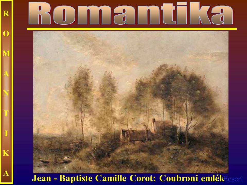 Ecseri ROMANTIKAROMANTIKA Jean - Baptiste Camille Corot: Coubroni emlék