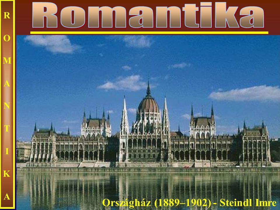 Ecseri ROMANTIKAROMANTIKA Országház (1889–1902) - Steindl Imre