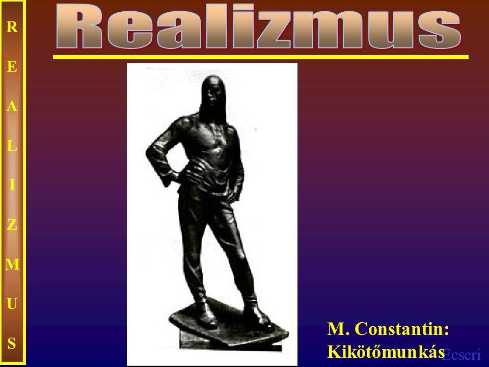 Ecseri REALIZMUSREALIZMUS M. Constantin: Kikötőmunkás