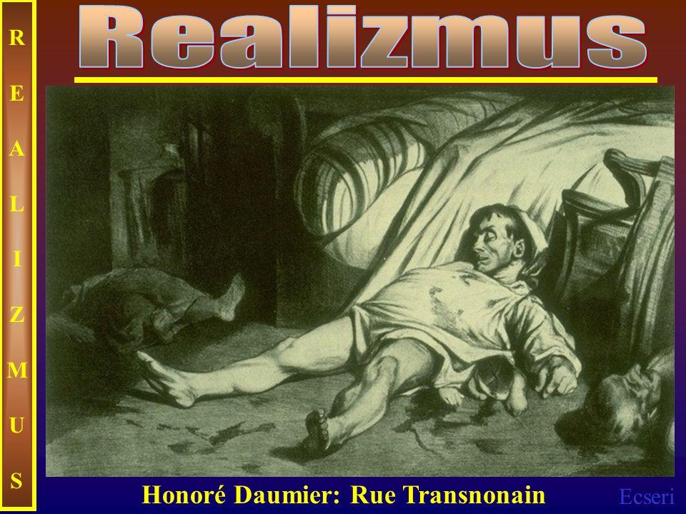 Ecseri REALIZMUSREALIZMUS Honoré Daumier: Rue Transnonain
