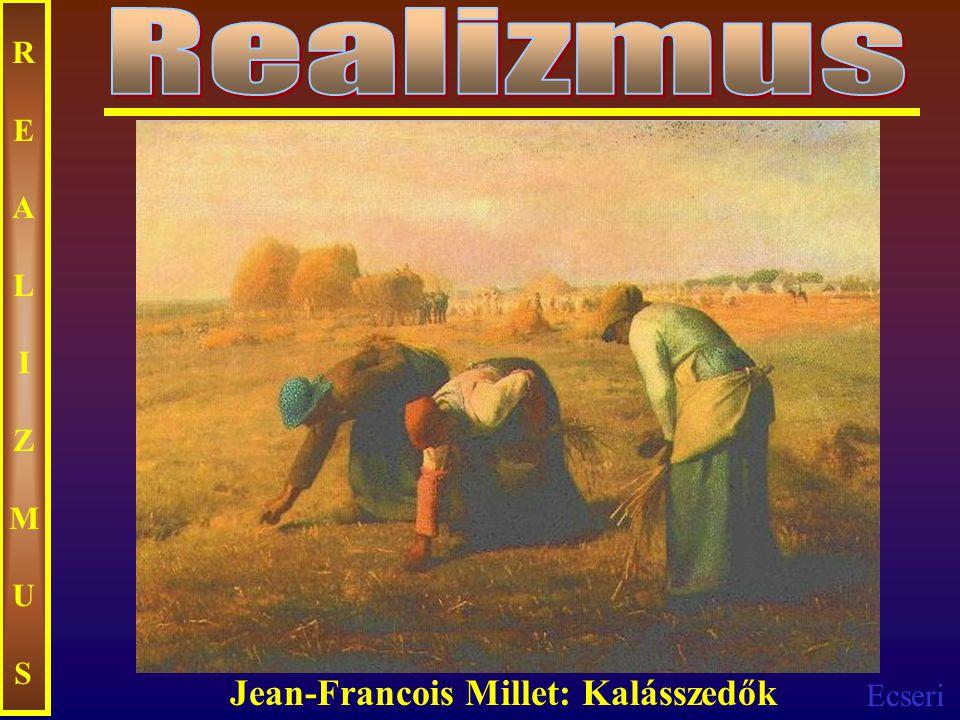 Ecseri REALIZMUSREALIZMUS Jean-Francois Millet: Kalásszedők