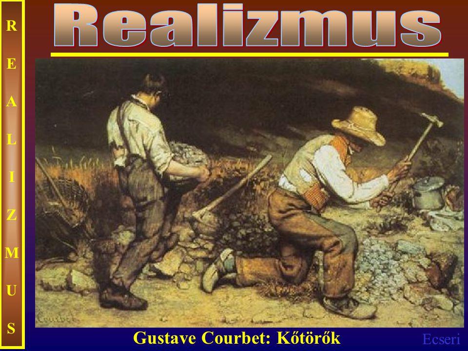 Ecseri REALIZMUSREALIZMUS Gustave Courbet: Kőtörők