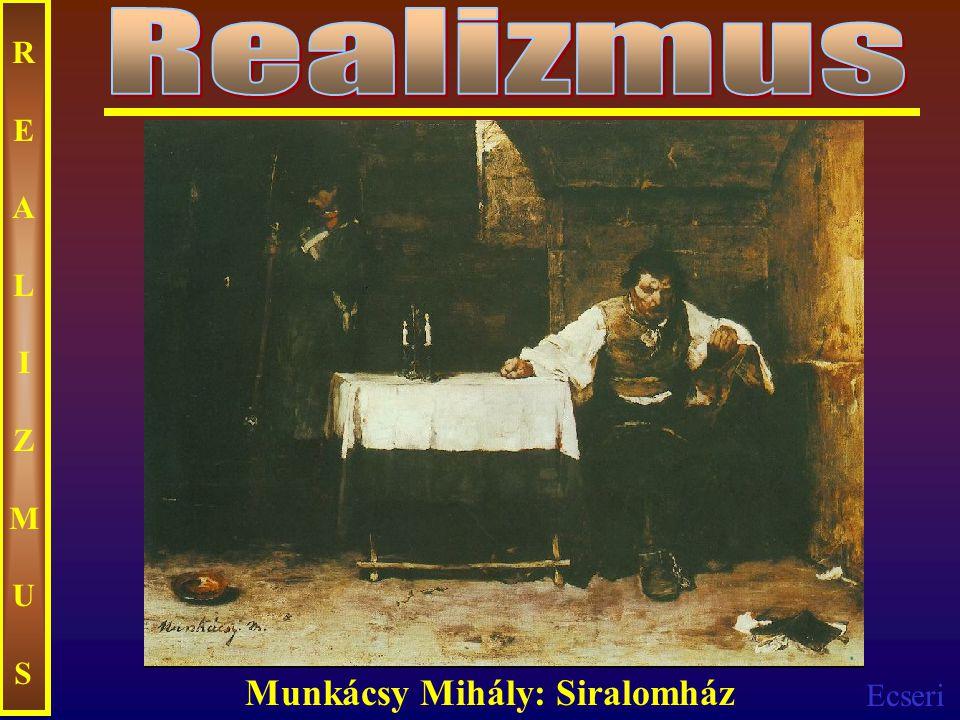 Ecseri REALIZMUSREALIZMUS Munkácsy Mihály: Siralomház