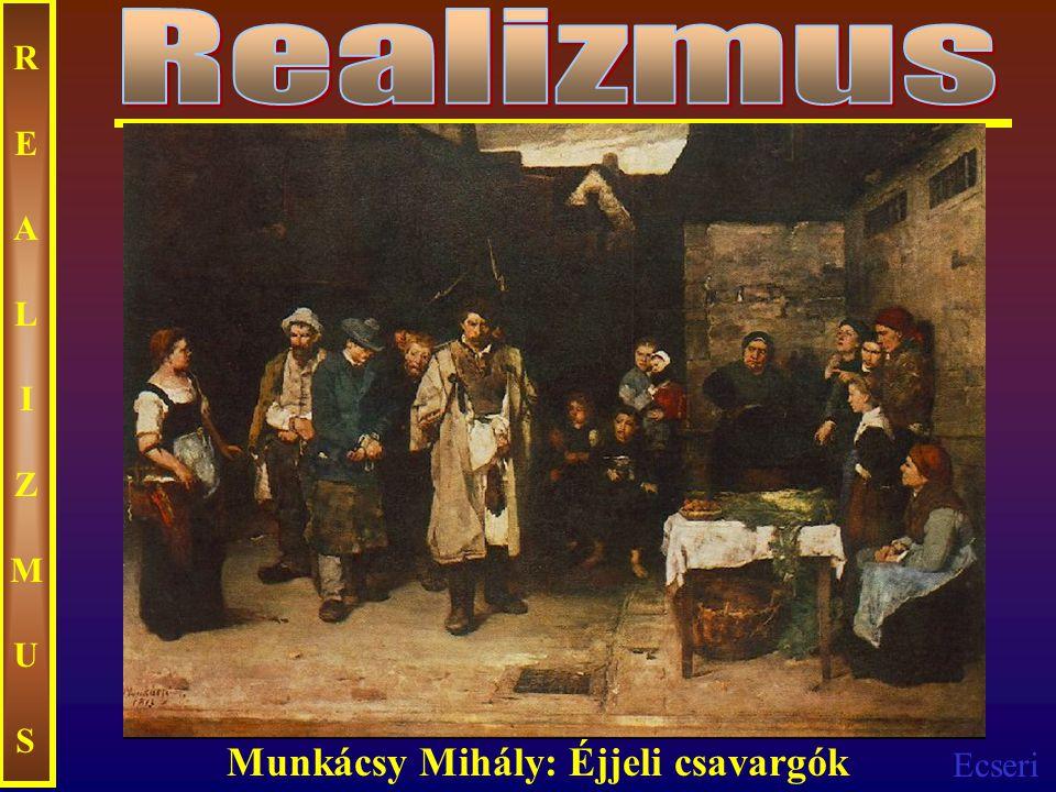 Ecseri REALIZMUSREALIZMUS Munkácsy Mihály: Éjjeli csavargók