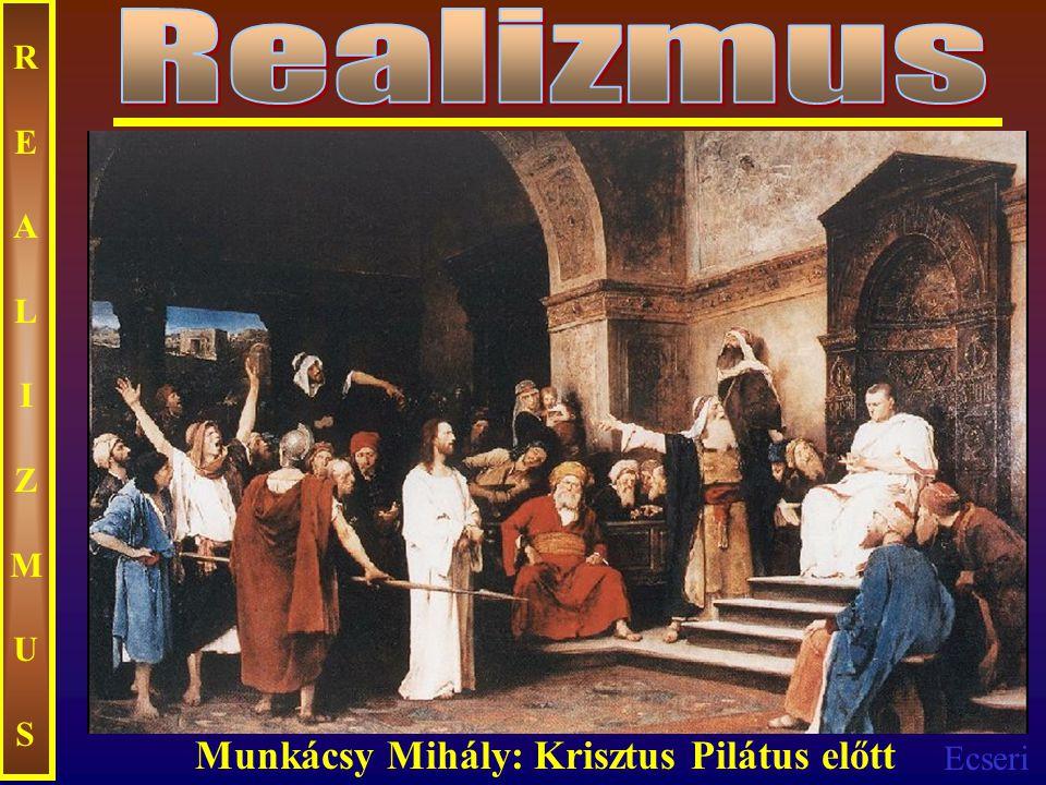Ecseri REALIZMUSREALIZMUS Munkácsy Mihály: Krisztus Pilátus előtt