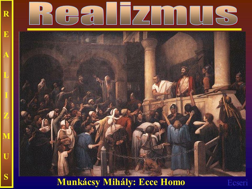 Ecseri REALIZMUSREALIZMUS Munkácsy Mihály: Ecce Homo