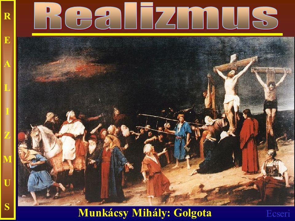 Ecseri REALIZMUSREALIZMUS Munkácsy Mihály: Golgota