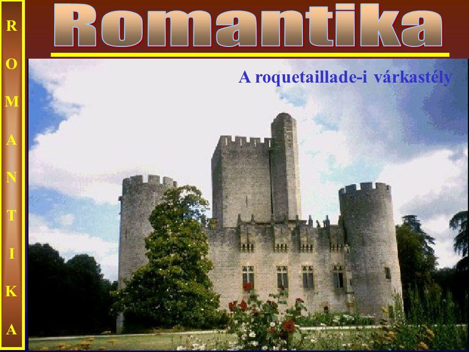 Ecseri ROMANTIKAROMANTIKA A roquetaillade-i várkastély