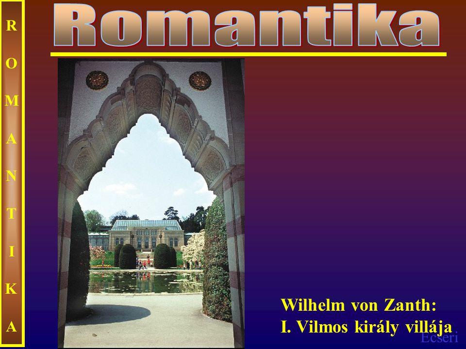 Ecseri ROMANTIKAROMANTIKA Wilhelm von Zanth: I. Vilmos király villája