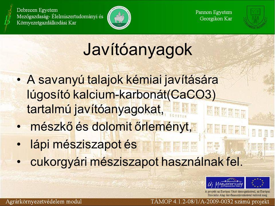 Javítóanyagok A savanyú talajok kémiai javítására lúgosító kalcium-karbonát(CaCO3) tartalmú javítóanyagokat, mészkő és dolomit őrleményt, lápi mészisz
