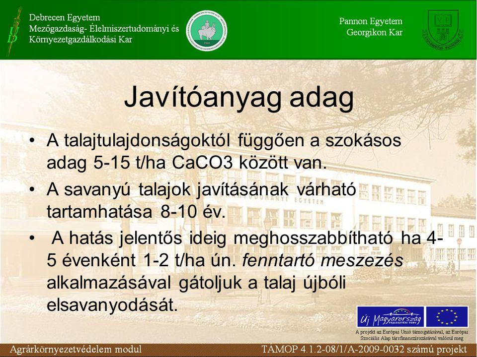 Javítóanyag adag A talajtulajdonságoktól függően a szokásos adag 5-15 t/ha CaCO3 között van. A savanyú talajok javításának várható tartamhatása 8-10 é