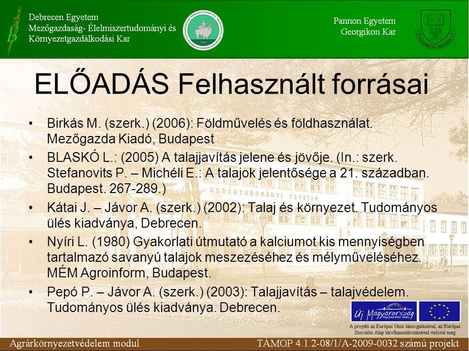 ELŐADÁS Felhasznált forrásai Birkás M. (szerk.) (2006): Földművelés és földhasználat. Mezőgazda Kiadó, Budapest BLASKÓ L.: (2005) A talajjavítás jelen