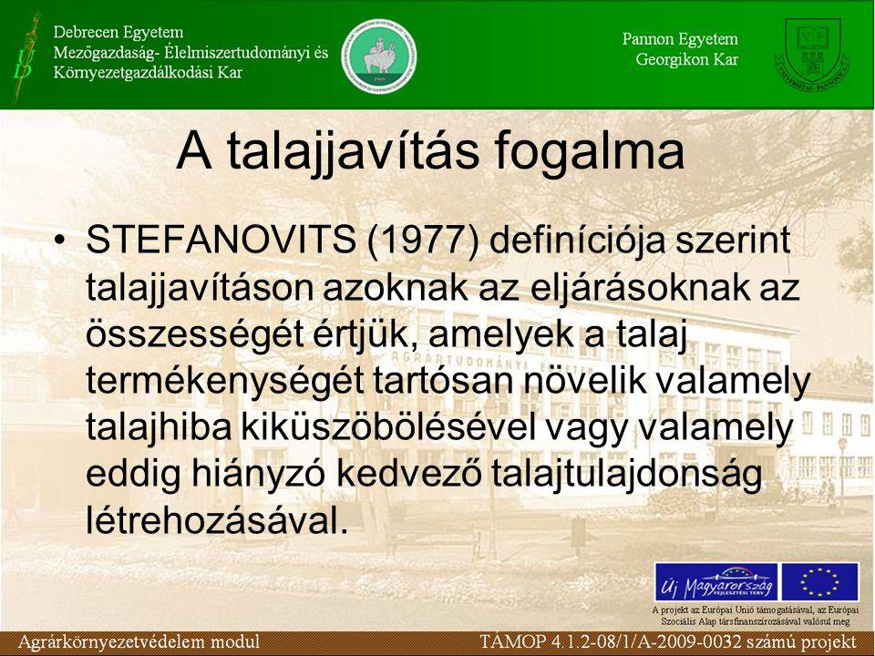 A talajjavítás fogalma STEFANOVITS (1977) definíciója szerint talajjavításon azoknak az eljárásoknak az összességét értjük, amelyek a talaj termékenys