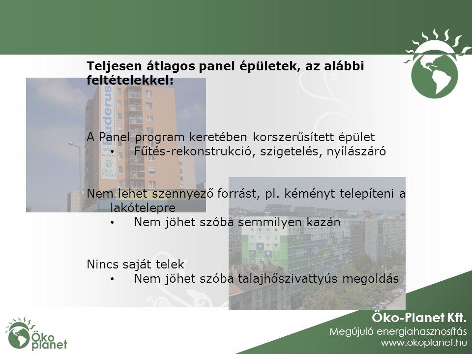 Öko-Planet Kft. Megújuló energiahasznosítás www.okoplanet.hu Teljesen átlagos panel épületek, az alábbi feltételekkel: A Panel program keretében korsz