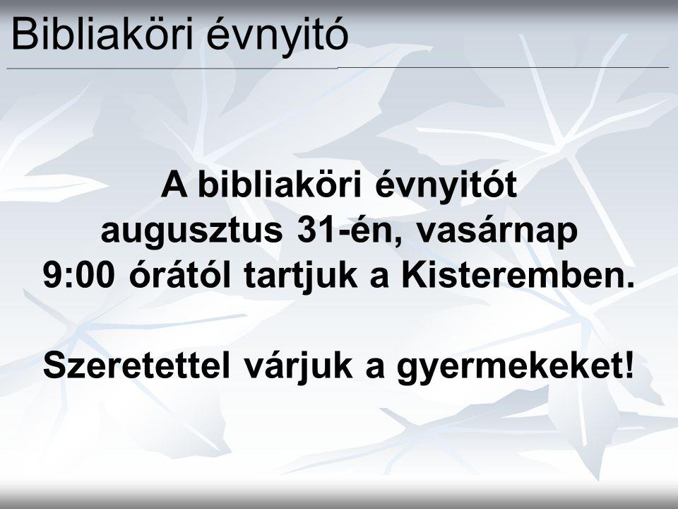 A bibliaköri évnyitót augusztus 31-én, vasárnap 9:00 órától tartjuk a Kisteremben. Szeretettel várjuk a gyermekeket! Bibliaköri évnyitó