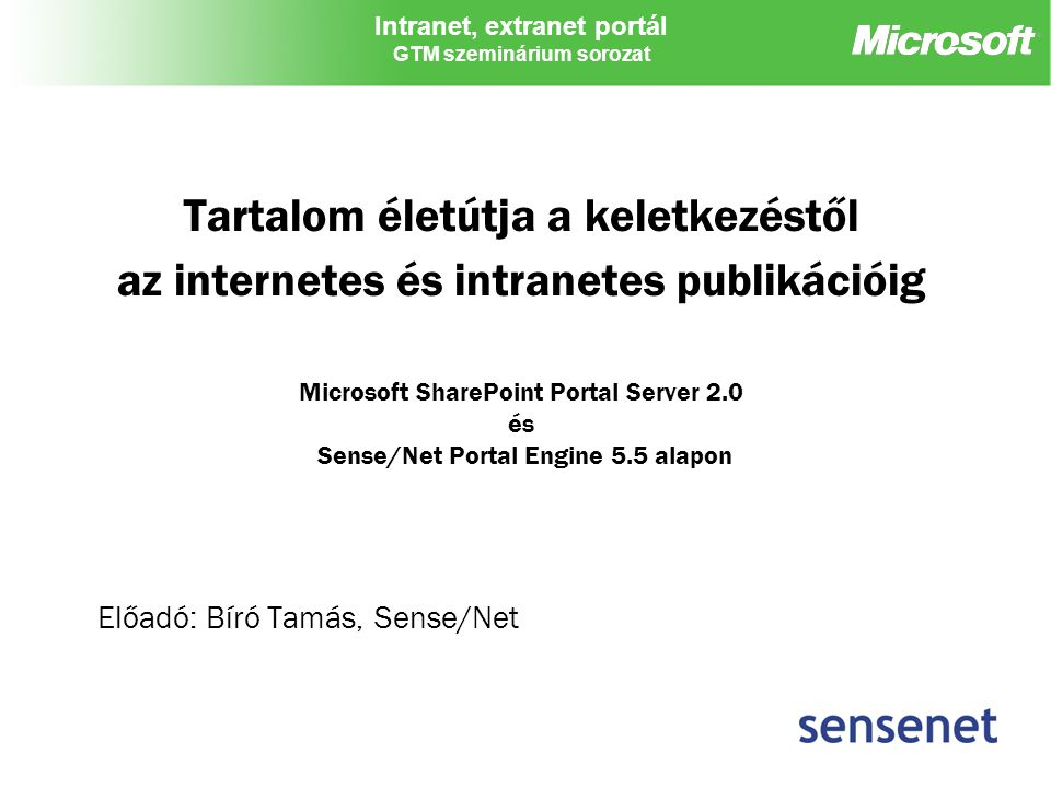 Intranet, extranet portál GTM szeminárium sorozat Tartalom életútja a keletkezéstől az internetes és intranetes publikációig Microsoft SharePoint Port