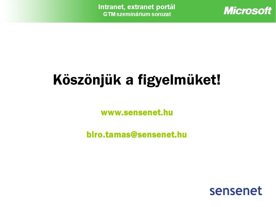 Intranet, extranet portál GTM szeminárium sorozat Köszönjük a figyelmüket! www.sensenet.hu biro.tamas@sensenet.hu