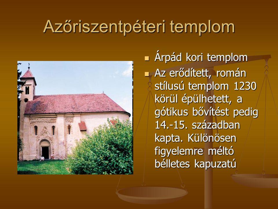 Azőriszentpéteri templom Árpád kori templom Az erődített, román stílusú templom 1230 körül épülhetett, a gótikus bővítést pedig 14.-15. században kapt