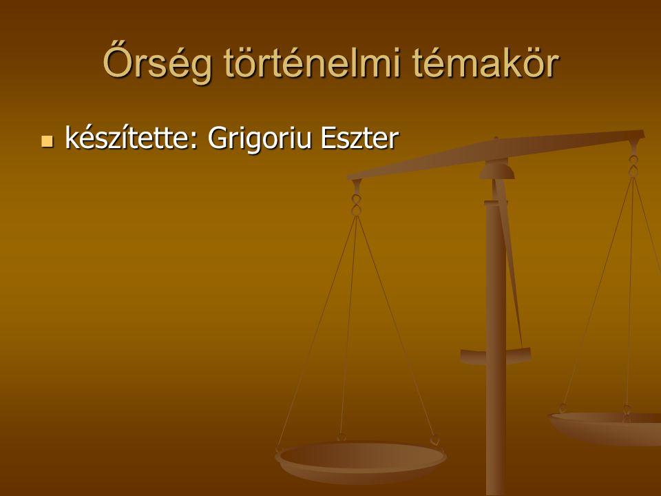 Őrség történelmi témakör készítette: Grigoriu Eszter készítette: Grigoriu Eszter