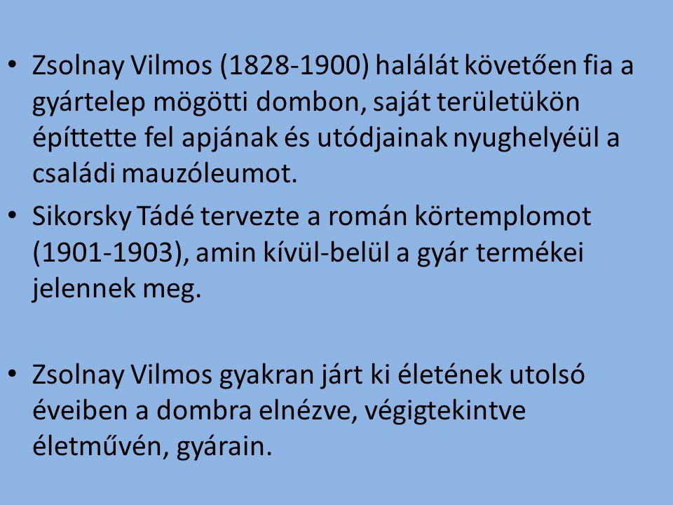 Zsolnay Vilmos (1828-1900) halálát követően fia a gyártelep mögötti dombon, saját területükön építtette fel apjának és utódjainak nyughelyéül a család