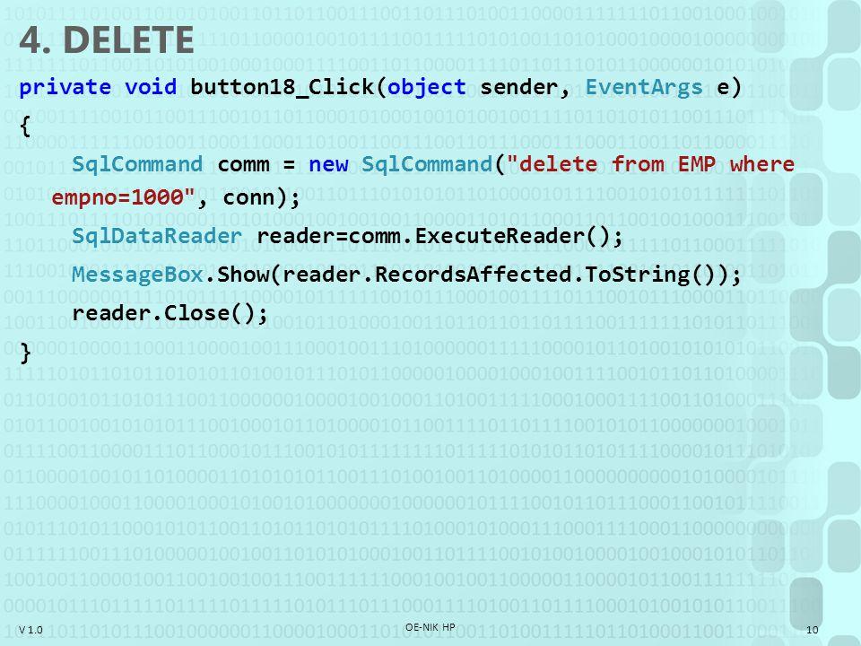 V 1.0 4. DELETE private void button18_Click(object sender, EventArgs e) { SqlCommand comm = new SqlCommand(