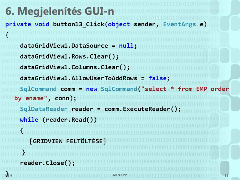 V 1.0 6. Megjelenítés GUI-n private void button13_Click(object sender, EventArgs e) { dataGridView1.DataSource = null; dataGridView1.Rows.Clear(); dat