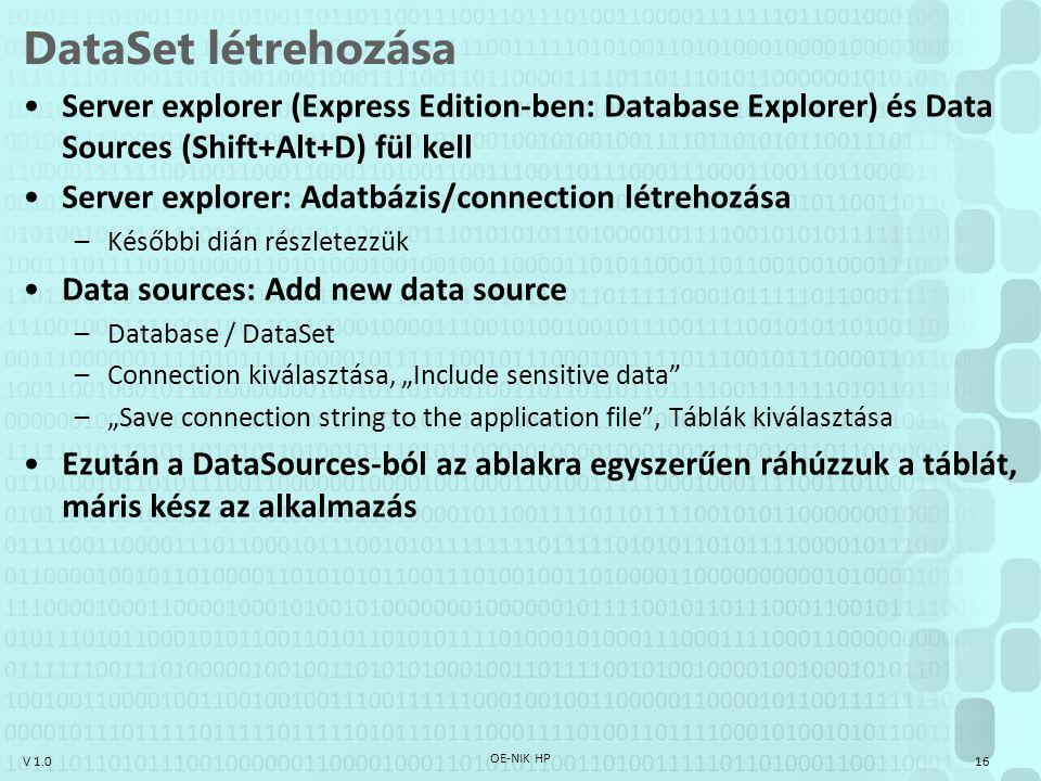 V 1.0 DataSet létrehozása Server explorer (Express Edition-ben: Database Explorer) és Data Sources (Shift+Alt+D) fül kell Server explorer: Adatbázis/c
