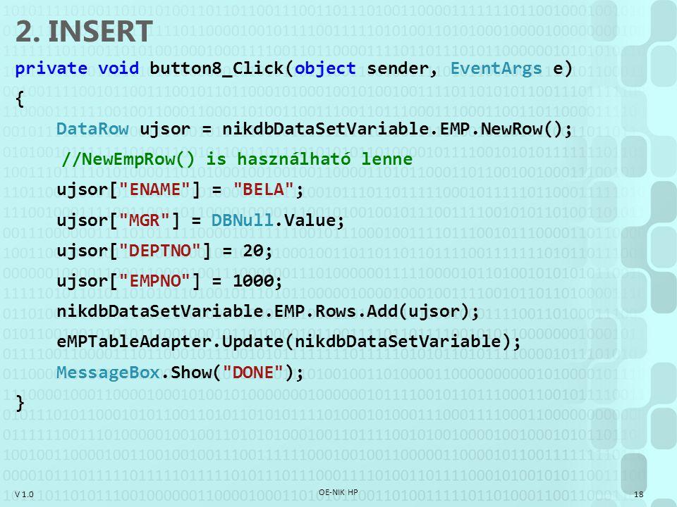 V 1.0 2. INSERT private void button8_Click(object sender, EventArgs e) { DataRow ujsor = nikdbDataSetVariable.EMP.NewRow(); //NewEmpRow() is használha