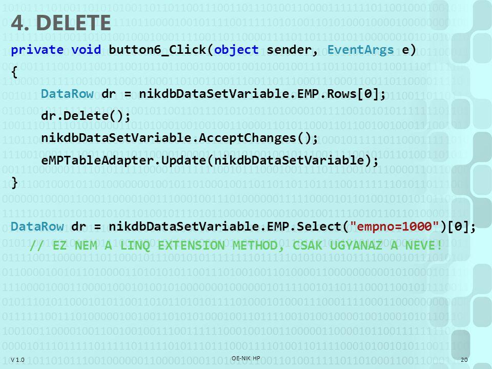 V 1.0 4. DELETE private void button6_Click(object sender, EventArgs e) { DataRow dr = nikdbDataSetVariable.EMP.Rows[0]; dr.Delete(); nikdbDataSetVaria