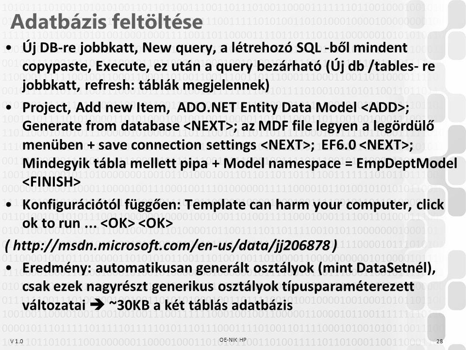 V 1.0 Adatbázis feltöltése Új DB-re jobbkatt, New query, a létrehozó SQL -ből mindent copypaste, Execute, ez után a query bezárható (Új db /tables- re