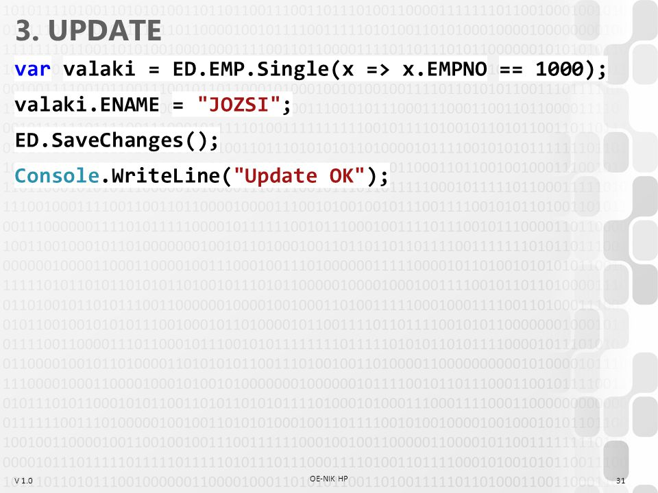 V 1.0 3. UPDATE var valaki = ED.EMP.Single(x => x.EMPNO == 1000); valaki.ENAME =