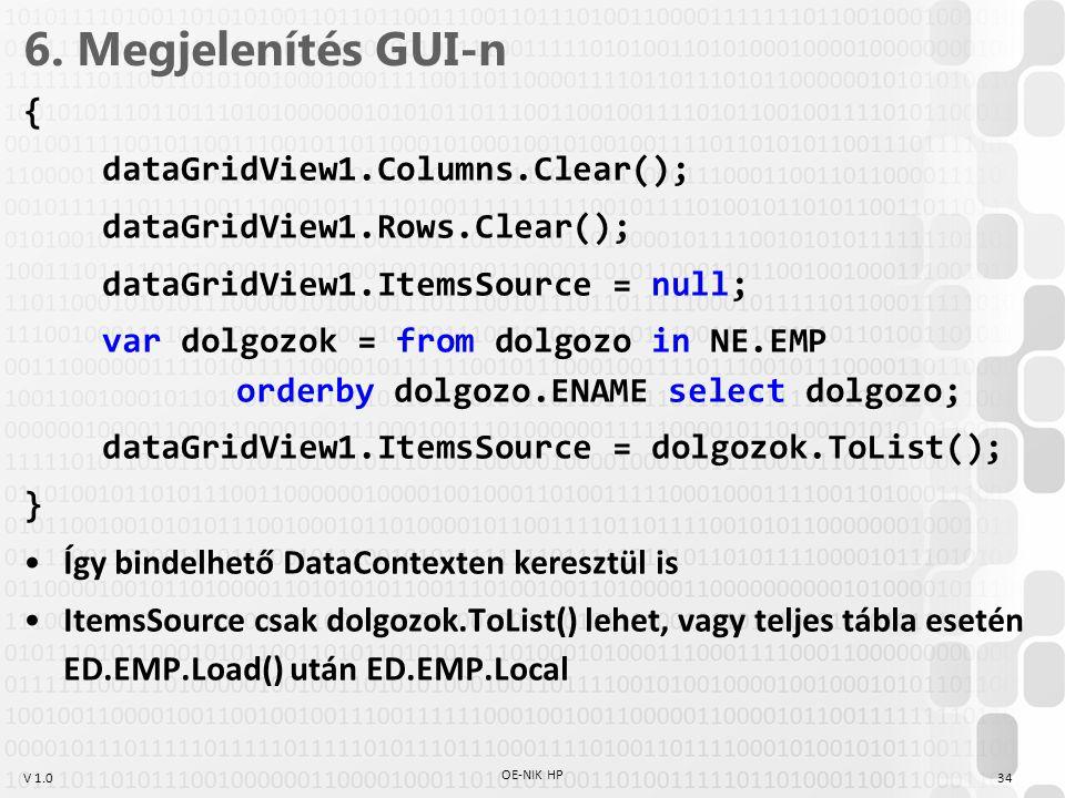 V 1.0 6. Megjelenítés GUI-n { dataGridView1.Columns.Clear(); dataGridView1.Rows.Clear(); dataGridView1.ItemsSource = null; var dolgozok = from dolgozo